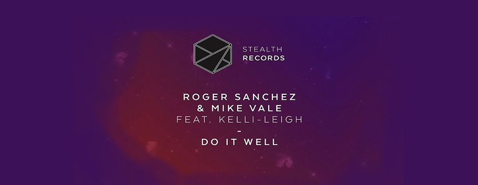 ROGER SANCHEZ & MIKE VALE feat KELLI-LEIGH - Do It Well